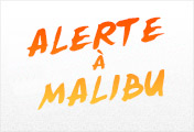 Alerte à Malibu™